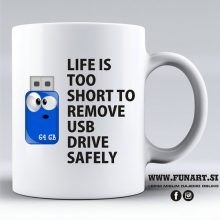 LIFE IS TOO SHORT TO REMOVE USB DRIVE SAFELY